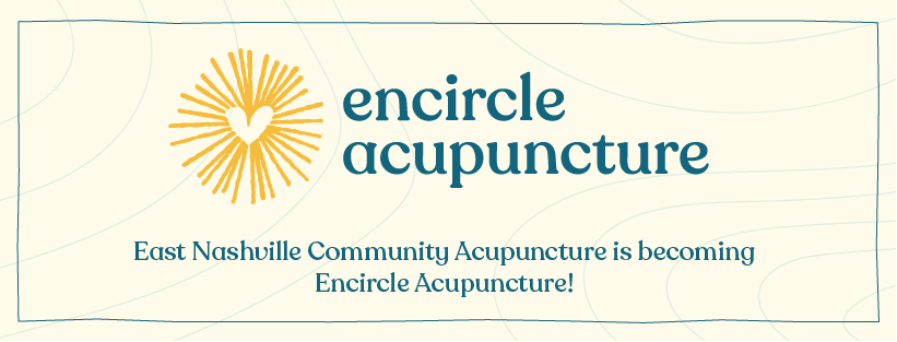 East Nashville Community Acupuncture is becoming Encircle Acupuncture banner